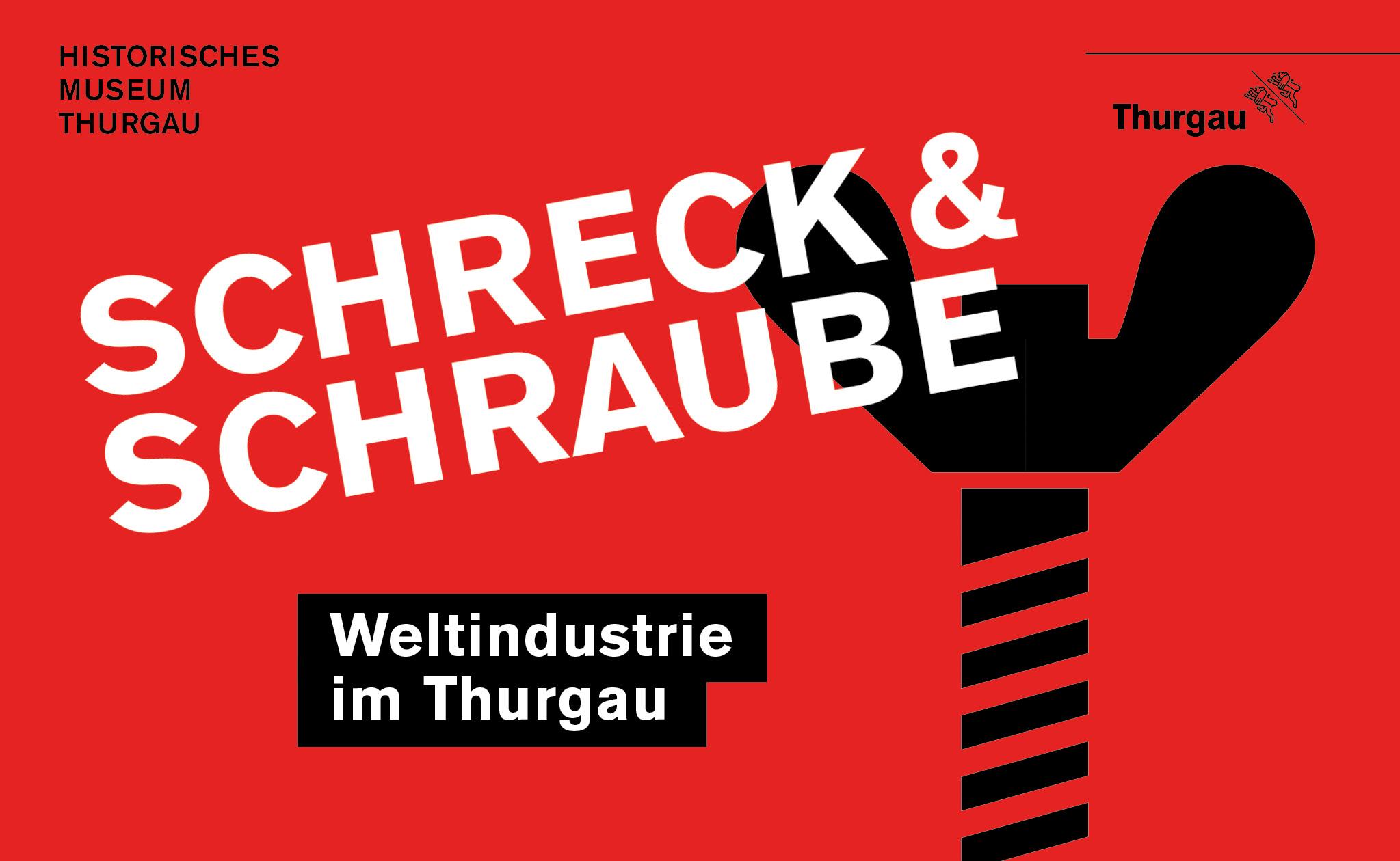 Schreck & Schraube. Weltindustrie im Thurgau